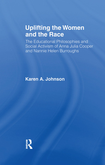 Uplifting the Women and the Race The Lives, Educational Philosophies and Social Activism of Anna Julia Cooper and Nannie Helen Burroughs book cover