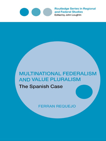 Multinational Federalism and Value Pluralism The Spanish Case book cover