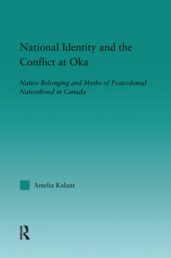 National Identity and the Conflict at Oka Native Belonging and Myths of Postcolonial Nationhood in Canada book cover