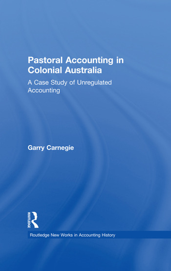 Pastoral Accounting in Colonial Australia A Case Study of Unregulated Accounting book cover