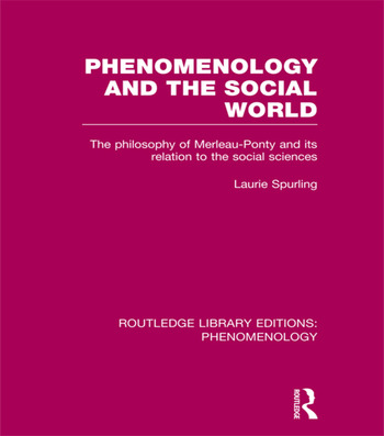 Phenomenology and the Social World The Philosophy of Merleau-Ponty and its Relation to the Social Sciences book cover