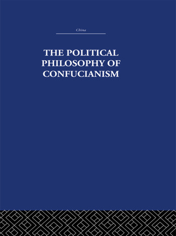 The Political Philosophy of Confucianism An interpretation of the social and political ideas of Confucius, his forerunners, and his early disciples. book cover