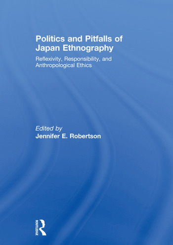 Politics and Pitfalls of Japan Ethnography Reflexivity, Responsibility, and Anthropological Ethics book cover