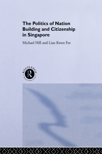 The Politics of Nation Building and Citizenship in Singapore book cover