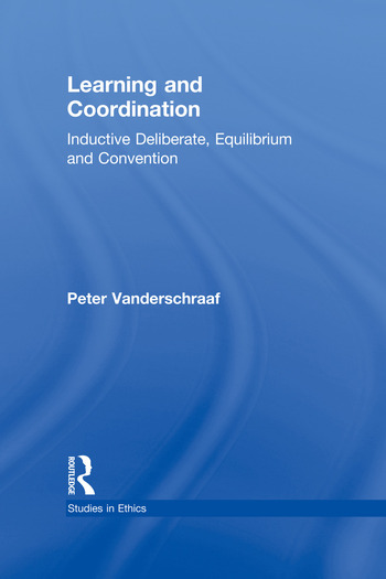 Learning and Coordination Inductive Deliberation, Equilibrium and Convention book cover