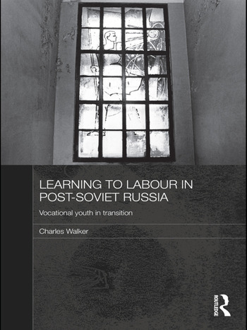 Learning to Labour in Post-Soviet Russia Vocational youth in transition book cover