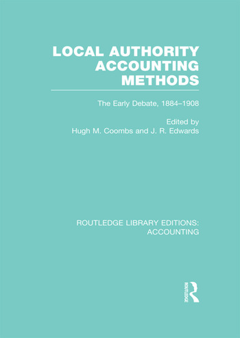 Local Authority Accounting Methods Volume 1 (RLE Accounting) The Early Debate 1884-1908 book cover