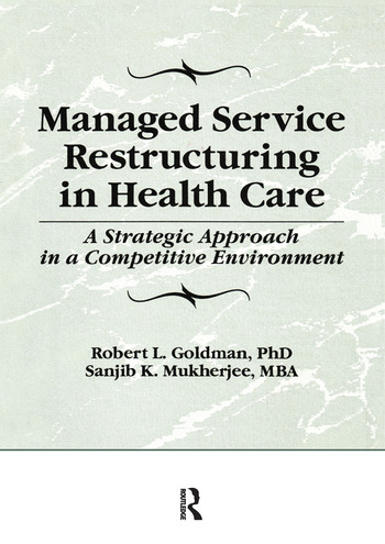 Managed Service Restructuring in Health Care A Strategic Approach in a Competitive Environment book cover