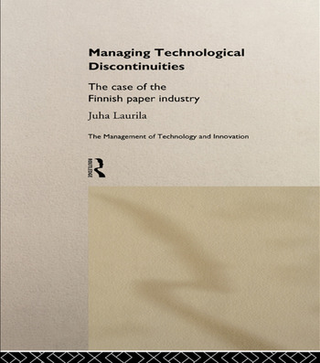 Managing Technological Discontinuities The Case of the Finnish Paper Industry book cover