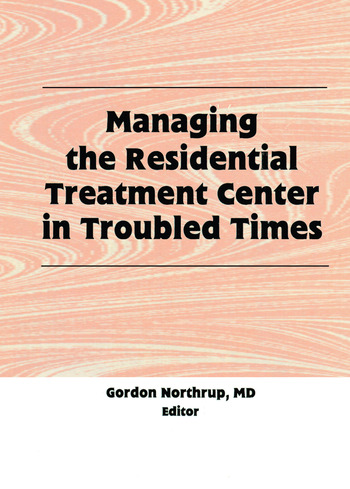 Managing the Residential Treatment Center in Troubled Times book cover