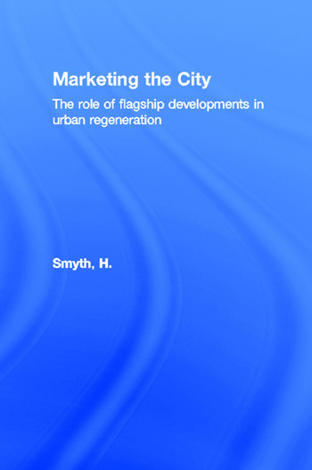 Marketing the City The role of flagship developments in urban regeneration book cover