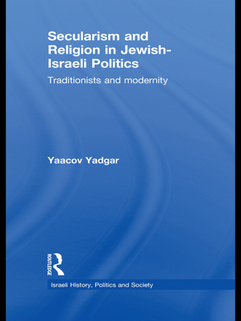 Secularism and Religion in Jewish-Israeli Politics Traditionists and Modernity book cover