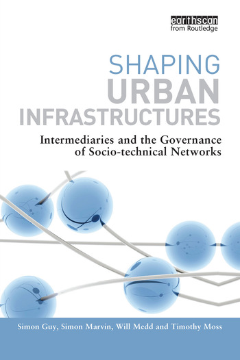 Shaping Urban Infrastructures Intermediaries and the Governance of Socio-Technical Networks book cover