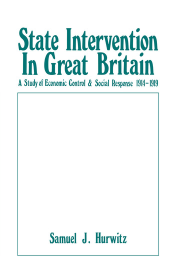 State Intervention in Great Britain Study of Economic Control and Social Response, 1914-1919 book cover