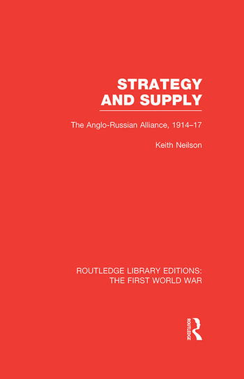 Strategy and Supply (RLE The First World War) The Anglo-Russian Alliance 1914-1917 book cover