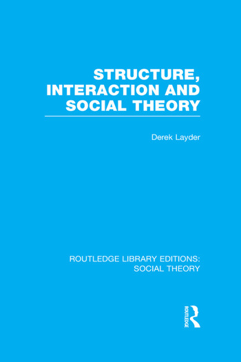 Structure, Interaction and Social Theory (RLE Social Theory) book cover