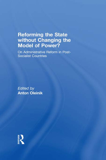 Reforming the State Without Changing the Model of Power? On Administrative Reform in Post-Socialist Countries book cover