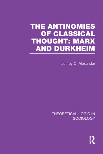 The Antinomies of Classical Thought: Marx and Durkheim (Theoretical Logic in Sociology) book cover