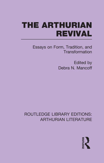 The Arthurian Revival Essays on Form, Tradition, and Transformation book cover