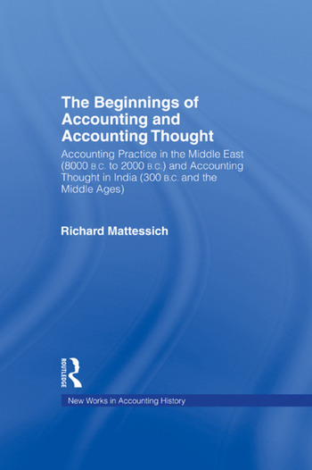 The Beginnings of Accounting and Accounting Thought Accounting Practice in the Middle East (8000 B.C to 2000 B.C.) and Accounting Thought in India (300 B.C. and the Middle Ages) book cover