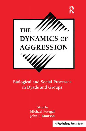 The Dynamics of Aggression Biological and Social Processes in Dyads and Groups book cover
