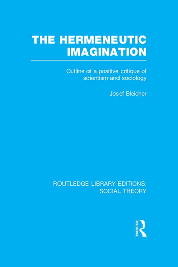 The Hermeneutic Imagination Outline of a Positive Critique of Scientism and Sociology book cover