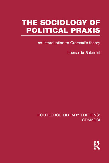The Sociology of Political Praxis (RLE: Gramsci) An Introduction to Gramsci's Theory book cover