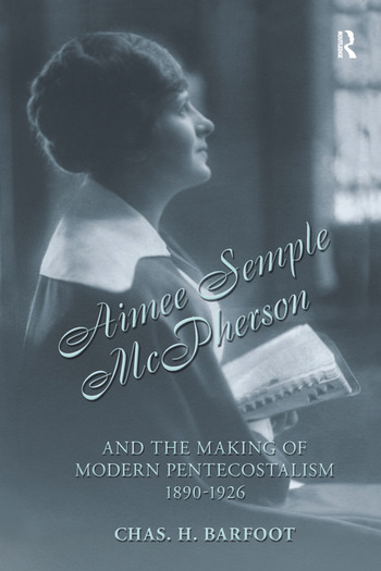 Aimee Semple McPherson and the Making of Modern Pentecostalism, 1890-1926 book cover