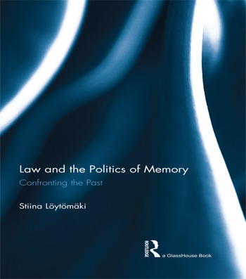 Law and the Politics of Memory Confronting the Past book cover