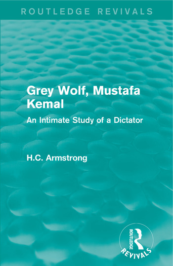 Grey Wolf-- Mustafa Kemal An Intimate Study of a Dictator book cover