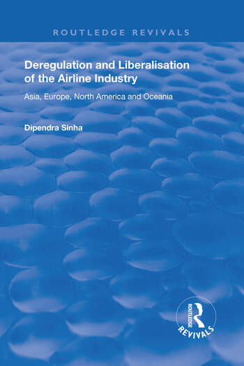 Deregulation and Liberalisation of the Airline Industry Asia, Europe, North America and Oceania book cover