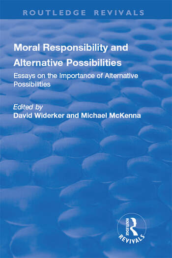 Moral Responsibility and Alternative Possibilities: Essays on the Importance of Alternative Possibilities Essays on the Importance of Alternative Possibilities book cover