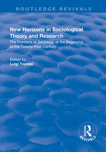 New Horizons in Sociological Theory and Research The Frontiers of Sociology at the Beginning of the Twenty-First Century book cover