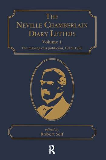 The Neville Chamberlain Diary Letters Volume 1: The Making of a Politician, 1915–20 book cover