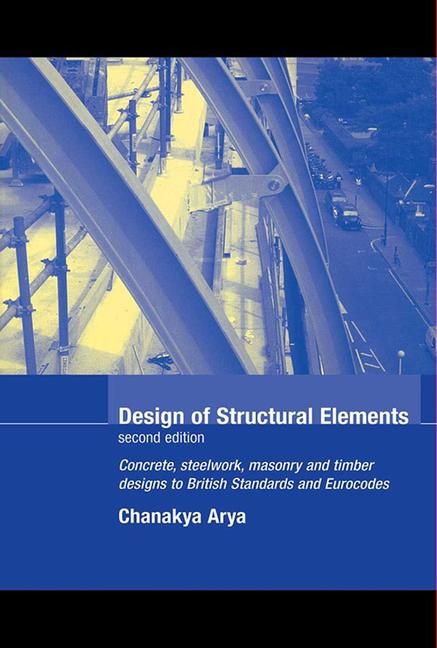 Design of Structural Elements Concrete, Steelwork, Masonry and Timber Designs to British Standards and Eurocodes, Second Edition book cover