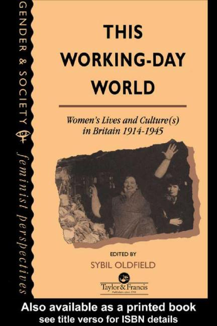 This Working-Day World Women's Lives And Culture(s) In Britain, 1914-1945 book cover