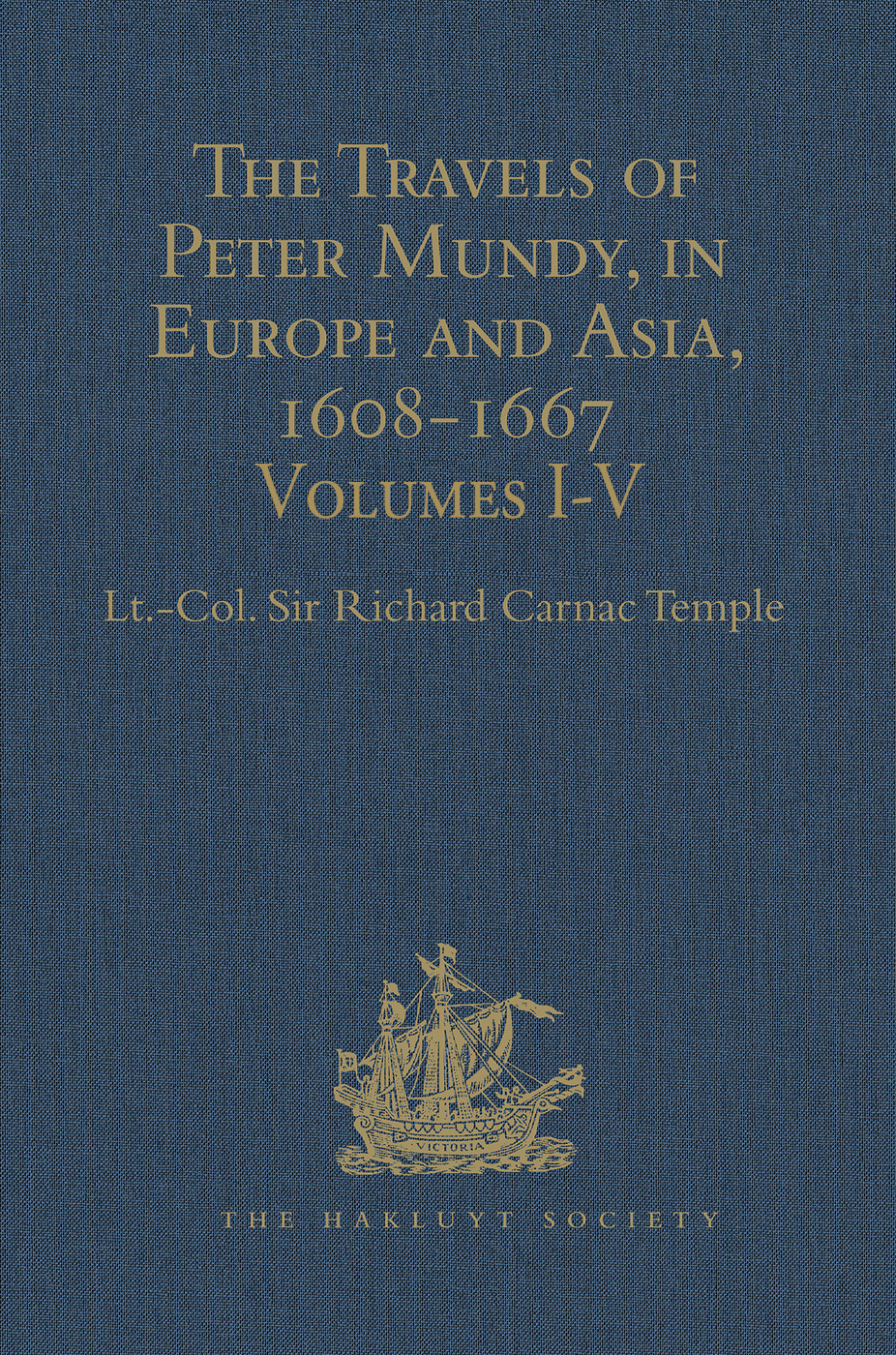 The Travels of Peter Mundy, in Europe and Asia, 1608-1667 Volumes I-V book cover