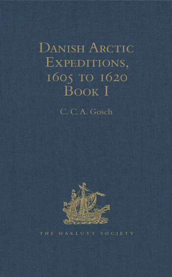 Danish Arctic Expeditions, 1605 to 1620 In Two Books. Book I - The Danish Expeditions to Greenland in 1605, 1606, and 1607; to which is added Captain James Hall's Voyage to Greenland in 1612 book cover