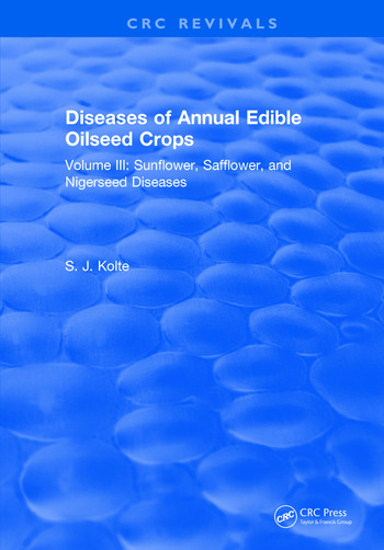 Diseases of Annual Edible Oilseed Crops Volume III: Sunflower, Safflower, and Nigerseed Diseases book cover