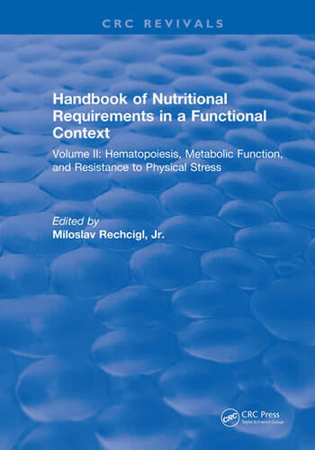 Handbook of Nutritional Requirements in a Functional Context Volume II, Hematopoiesis, Metabolic Function, and Resistance to Physical Stress book cover