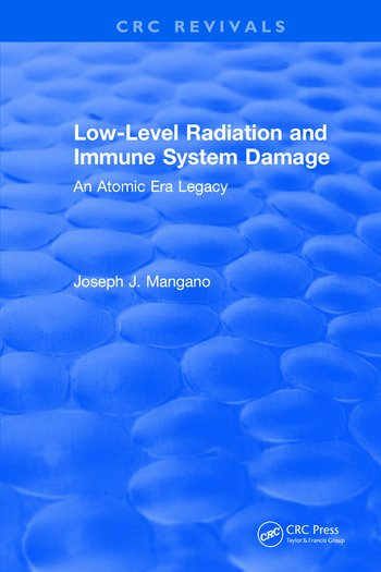 Low-Level Radiation and Immune System Damage An Atomic Era Legacy book cover