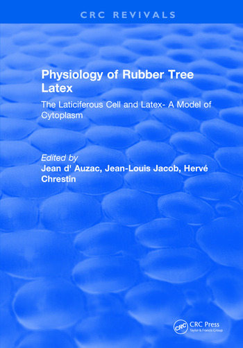 Physiology of Rubber Tree Latex The Laticiferous Cell and Latex- A Model of Cytoplasm book cover