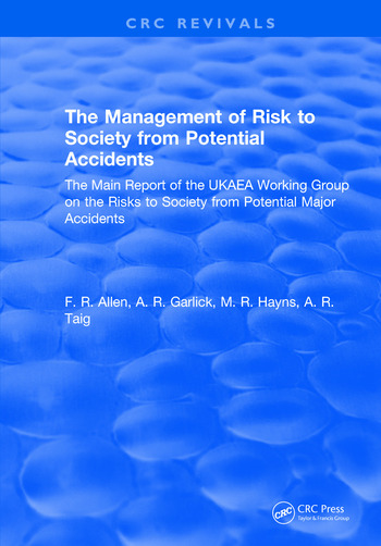 The Management of Risk to Society from Potential Accidents The Main Report of the UKAEA Working Group on the Risks to Society from Potential Major Accidents book cover