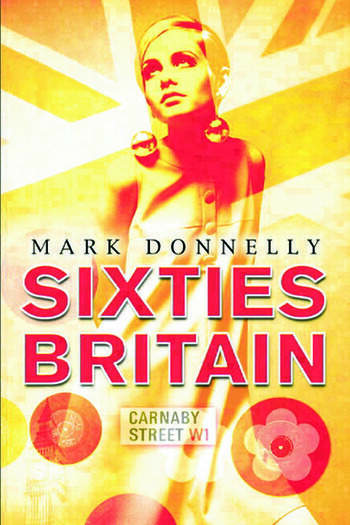 Sixties Britain Culture, Society and Politics book cover