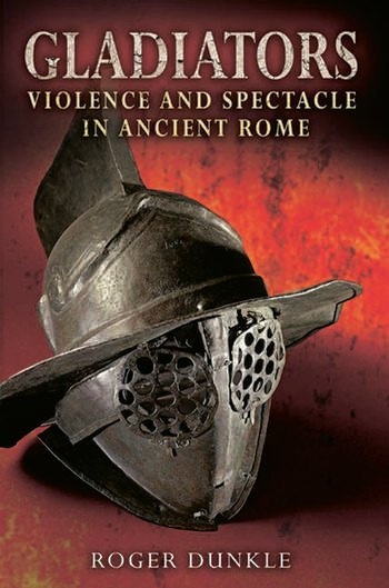 Gladiators Violence and Spectacle in Ancient Rome book cover