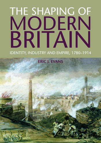 The Shaping of Modern Britain Identity, Industry and Empire 1780 - 1914 book cover