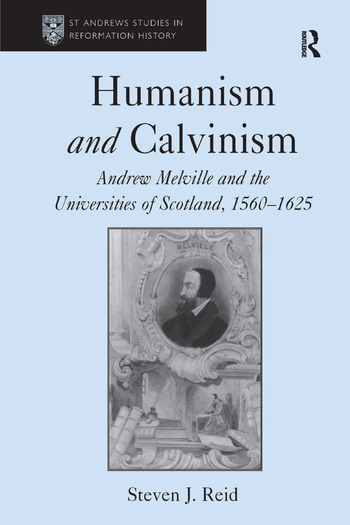 Humanism and Calvinism Andrew Melville and the Universities of Scotland, 1560–1625 book cover