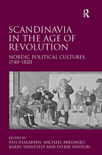 Scandinavia in the Age of Revolution Nordic Political Cultures, 1740–1820 book cover