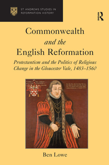Commonwealth and the English Reformation Protestantism and the Politics of Religious Change in the Gloucester Vale, 1483–1560 book cover