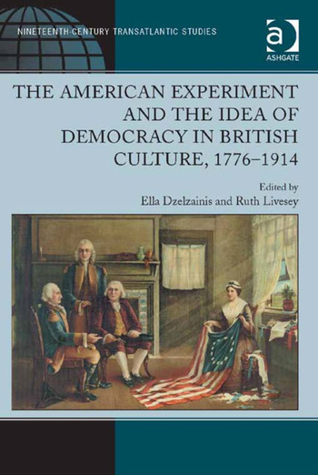 The American Experiment and the Idea of Democracy in British Culture, 1776–1914 book cover